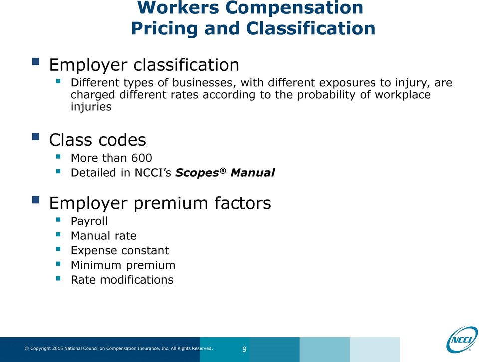 probability of workplace injuries Class codes More than 600 Detailed in NCCI s Scopes Manual