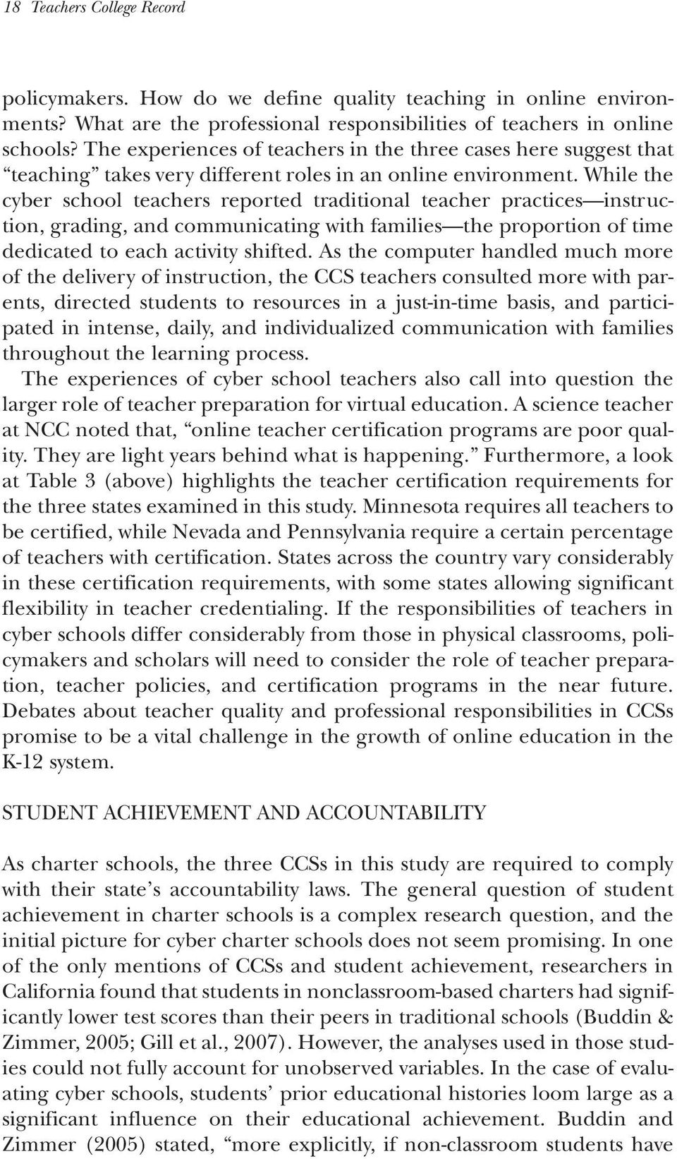While the cyber school teachers reported traditional teacher practices instruction, grading, and communicating with families the proportion of time dedicated to each activity shifted.