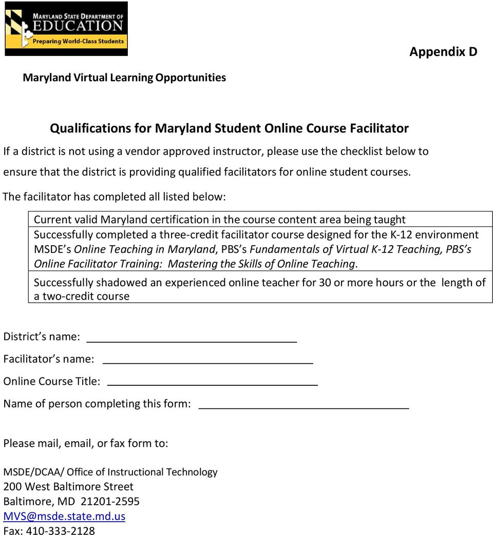 The facilitator has completed all listed below: Current valid Maryland certification in the course content area being taught Successfully completed a three-credit facilitator course designed for the