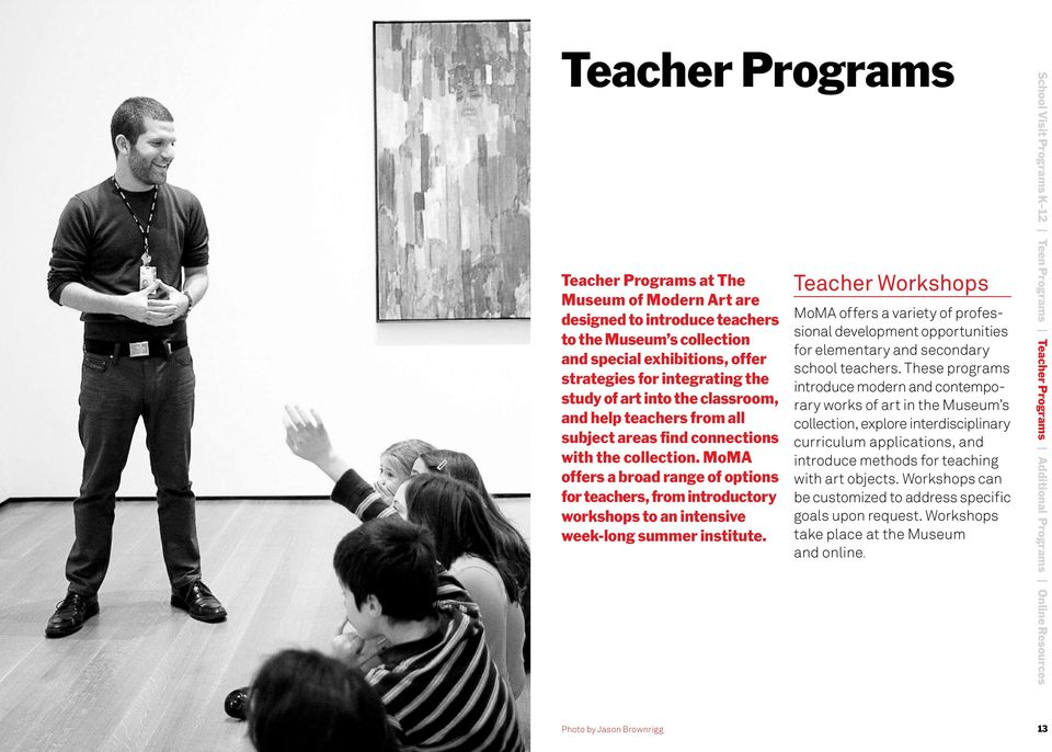 MoMA offers a broad range of options for teachers, from introductory workshops to an intensive week-long summer institute.