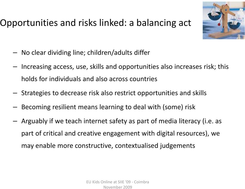 opportunities and skills Becoming resilient means learning to deal with (some) risk Arguably if we teach internet safety as part of