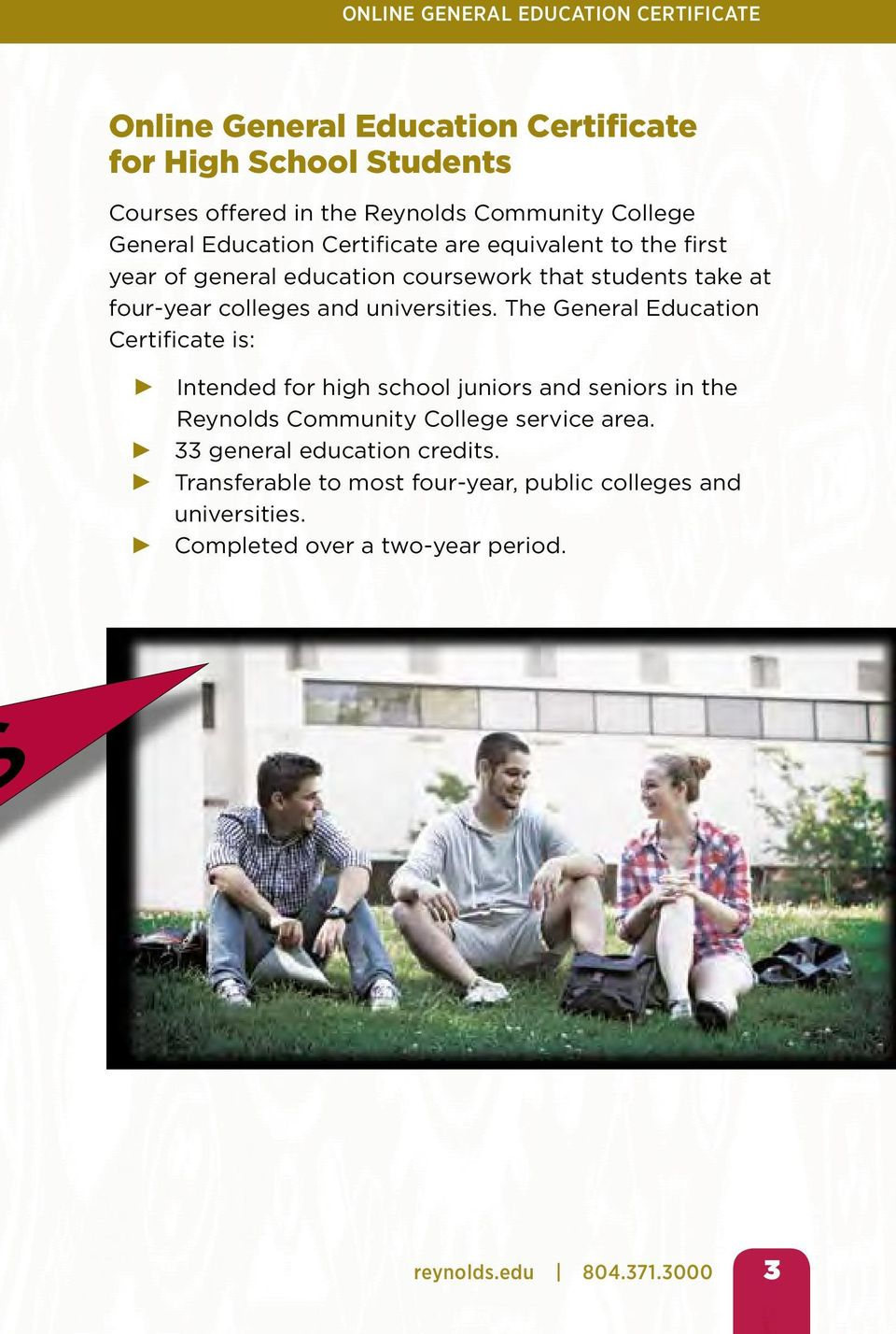 The General Education Certificate is: Intended for high school juniors and seniors in the Reynolds Community College service area.