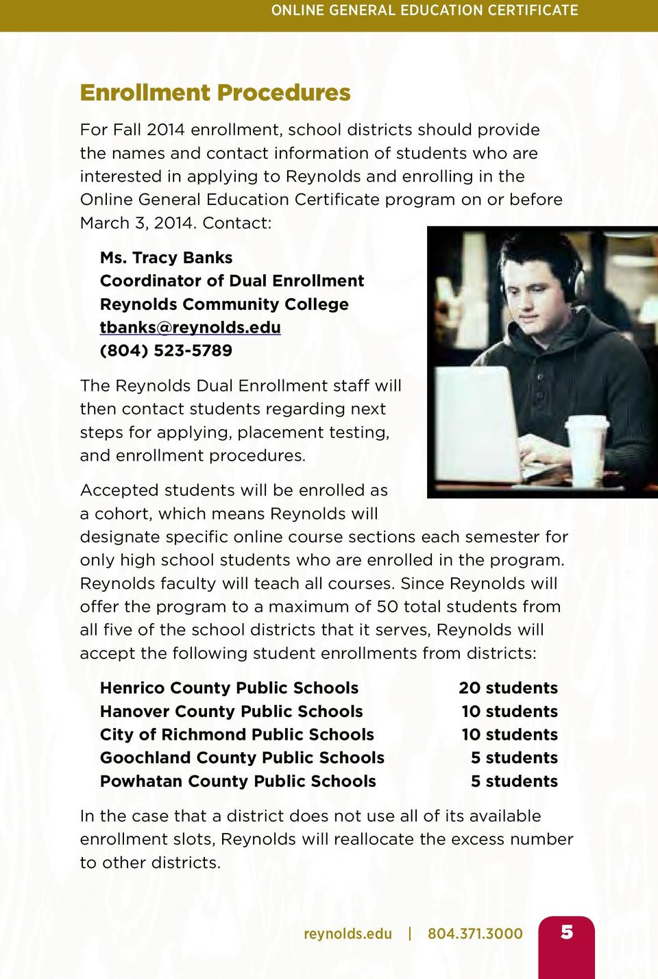edu (804) 523-5789 The Reynolds Dual Enrollment staff will then contact students regarding next steps for applying, placement testing, and enrollment procedures.