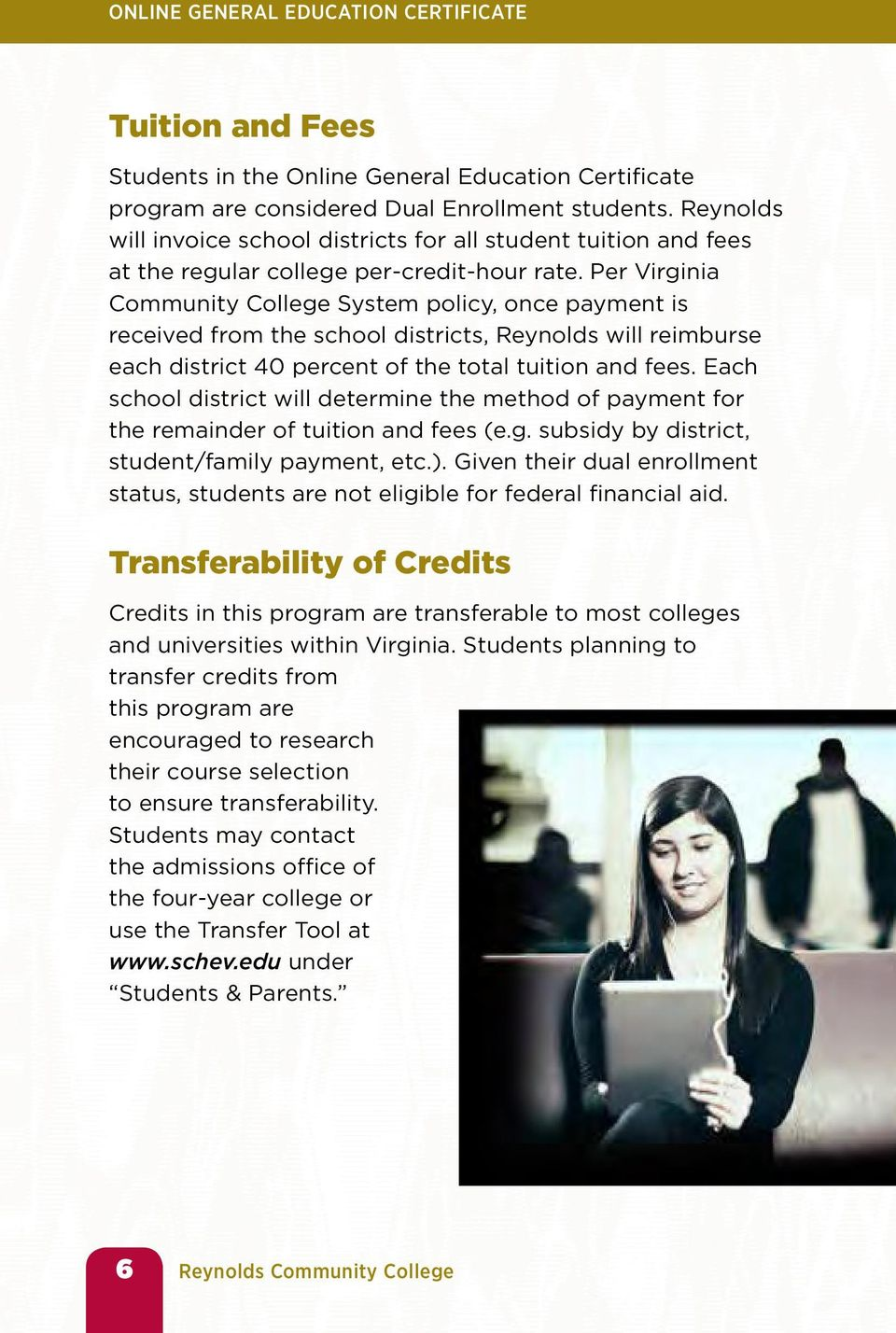 Per Virginia Community College System policy, once payment is received from the school districts, Reynolds will reimburse each district 40 percent of the total tuition and fees.