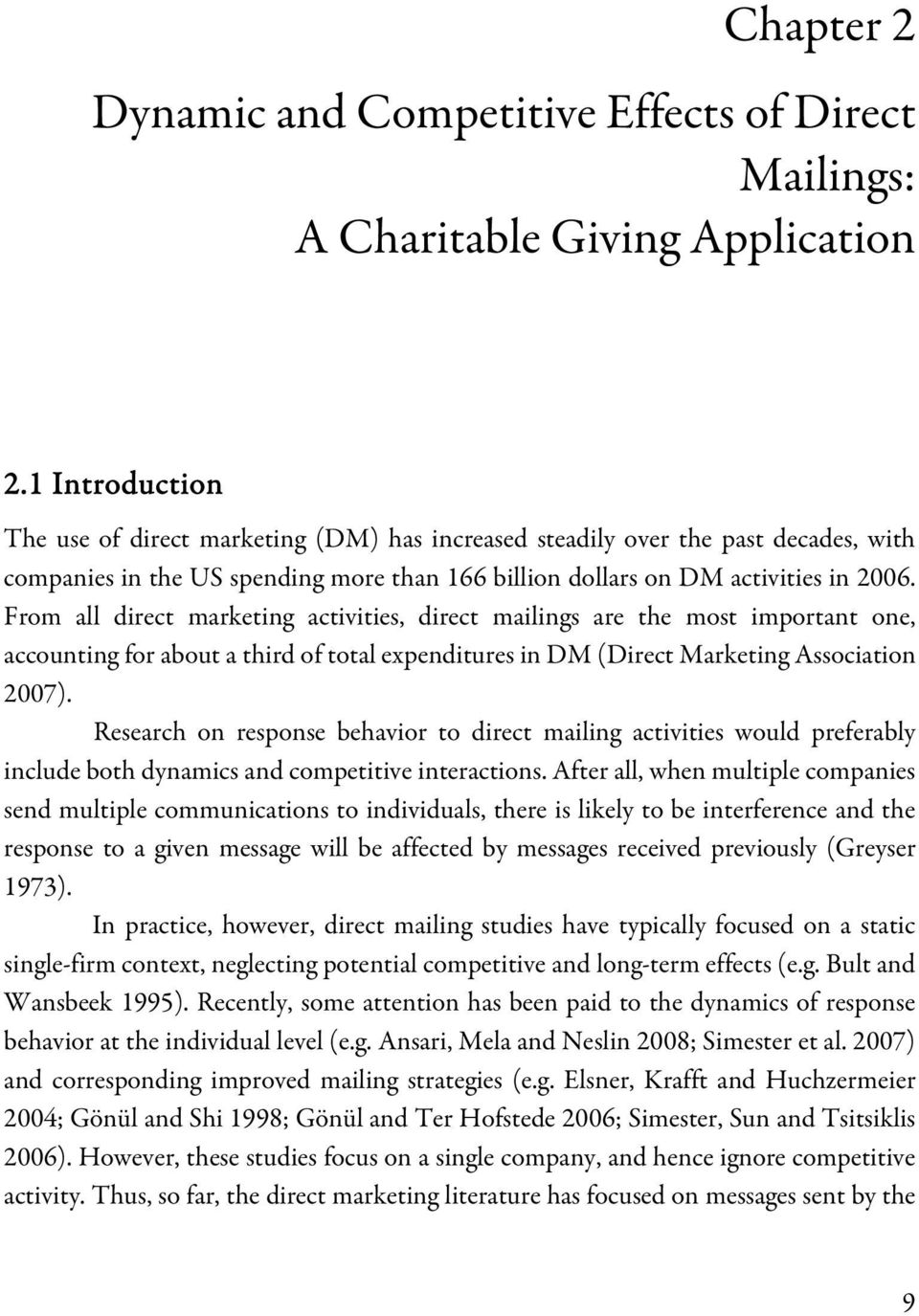 From all direct marketing activities, direct mailings are the most important one, accounting for about a third of total expenditures in DM (Direct Marketing Association 2007).