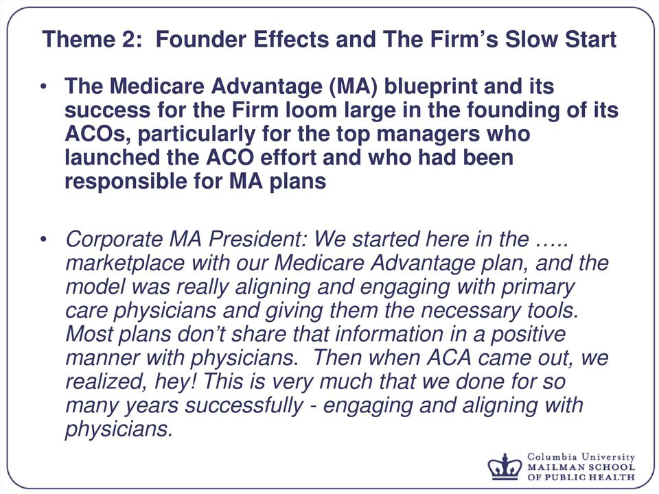 . marketplace with our Medicare Advantage plan, and the model was really aligning and engaging with primary care physicians and giving them the necessary tools.