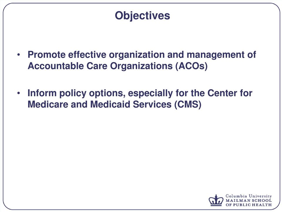 (ACOs) Inform policy options, especially for
