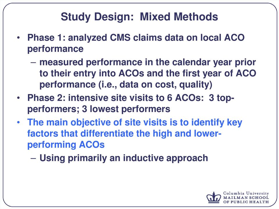 Phase 2: intensive site visits to 6 ACOs: 3 topperformers; 3 lowest performers The main objective of site visits