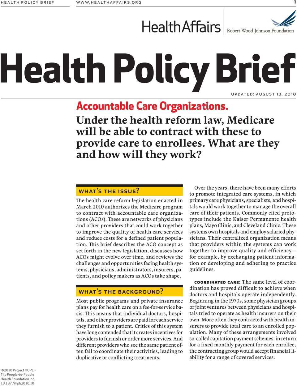 The health care reform legislation enacted in March 2010 authorizes the Medicare program to contract with (ACOs).