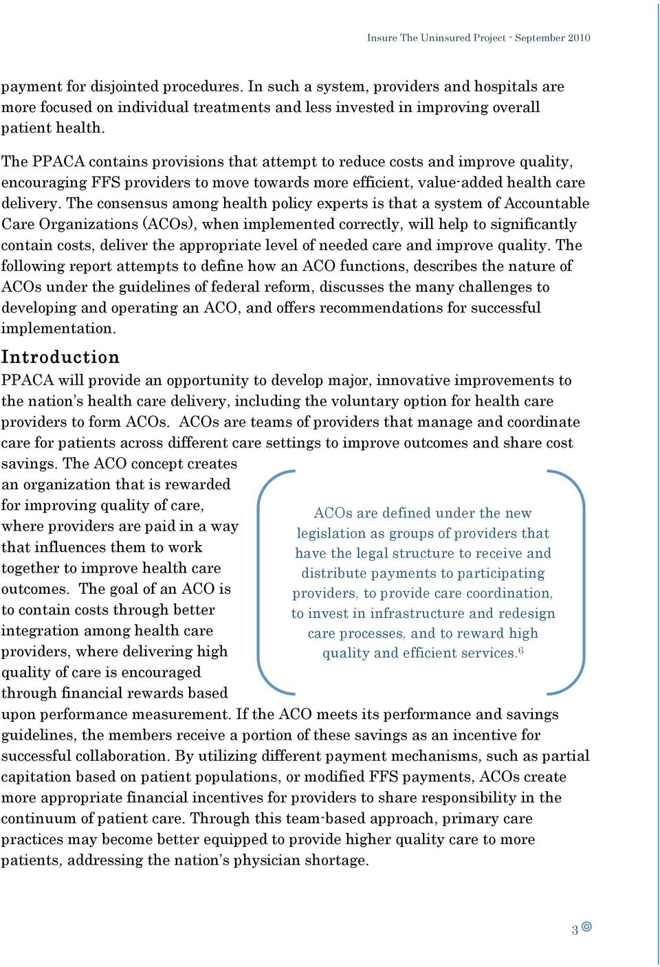 The consensus among health policy experts is that a system of Accountable Care Organizations (ACOs), when implemented correctly, will help to significantly contain costs, deliver the appropriate