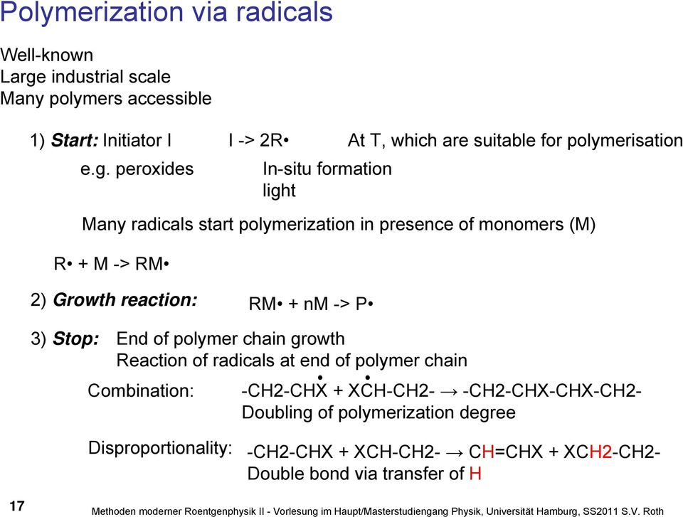 peroxides In-situ formation light Many radicals start polymerization in presence of monomers (M) R + M -> RM 2) Growth reaction: RM + nm -> P 3) Stop: End of polymer