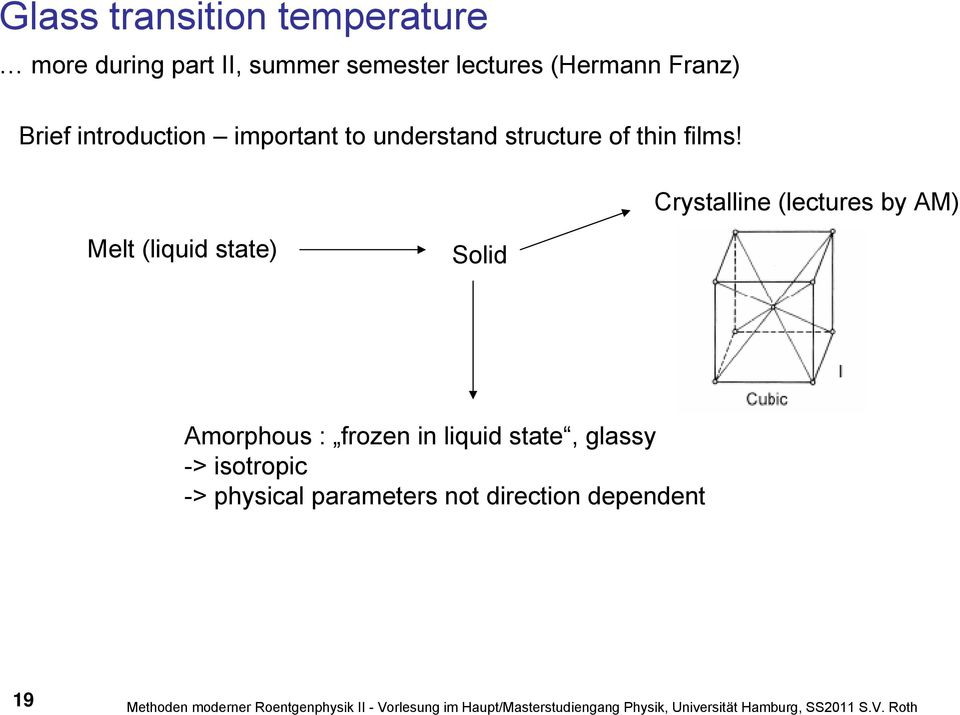Crystalline (lectures by M) Melt (liquid state) Solid morphous : frozen in liquid state, glassy -> isotropic