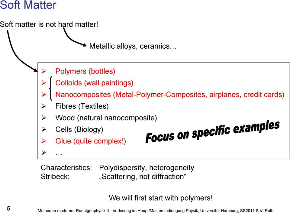 credit cards) Fibres (Textiles) Wood (natural nanocomposite) Cells (iology) Glue (quite complex!