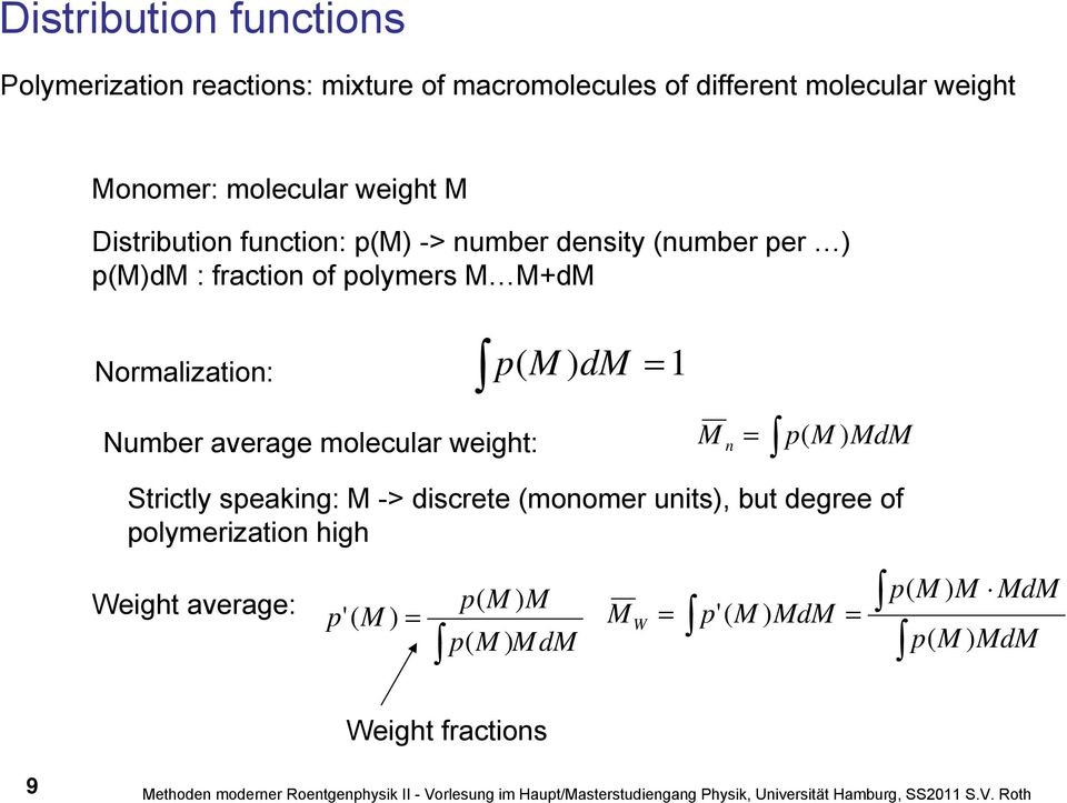M ) MdM Strictly speaking: M -> discrete (monomer units), but degree of polymerization high Weight average: p'( M ) = p( M ) M p( M ) MdM Weight fractions