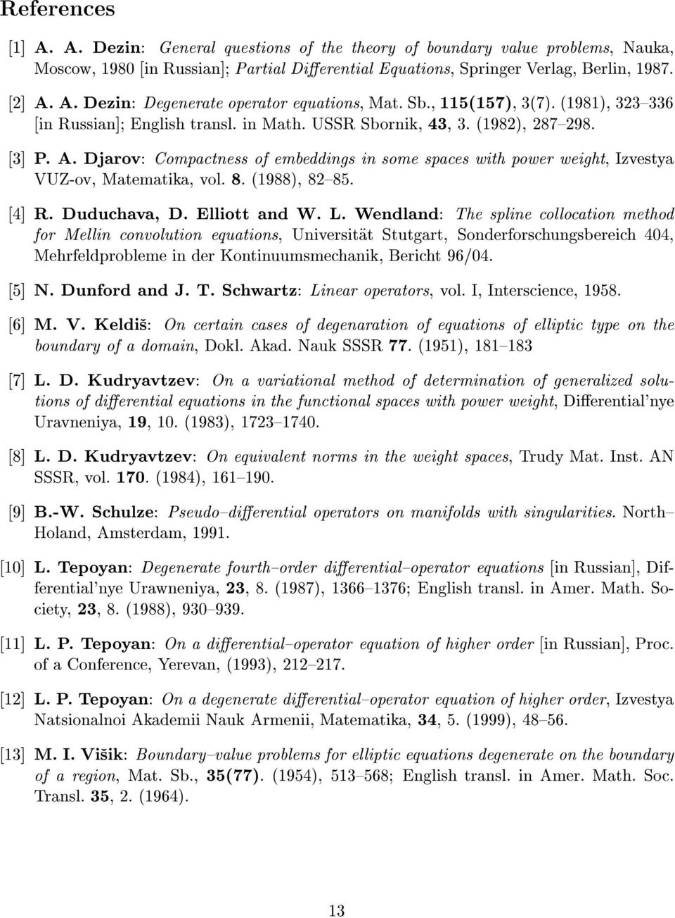 Djarov: Compactness of embeddings in some spaces with power weight, Izvestya VUZ-ov, Matematika, vol. 8. (1988), 8{85. [4] R. Duduchava, D. Elliott and W. L.