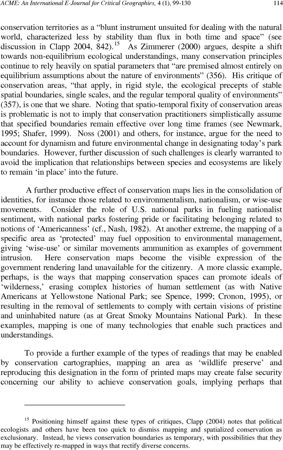 15 As Zimmerer (2000) argues, despite a shift towards non-equilibrium ecological understandings, many conservation principles continue to rely heavily on spatial parameters that are premised almost