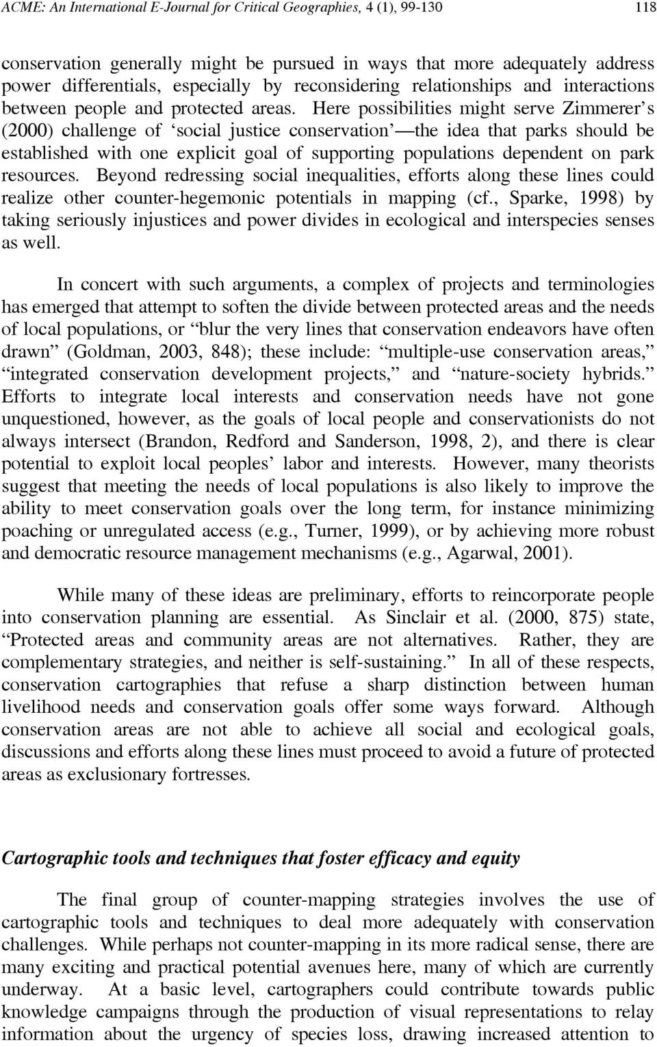 Here possibilities might serve Zimmerer s (2000) challenge of social justice conservation the idea that parks should be established with one explicit goal of supporting populations dependent on park