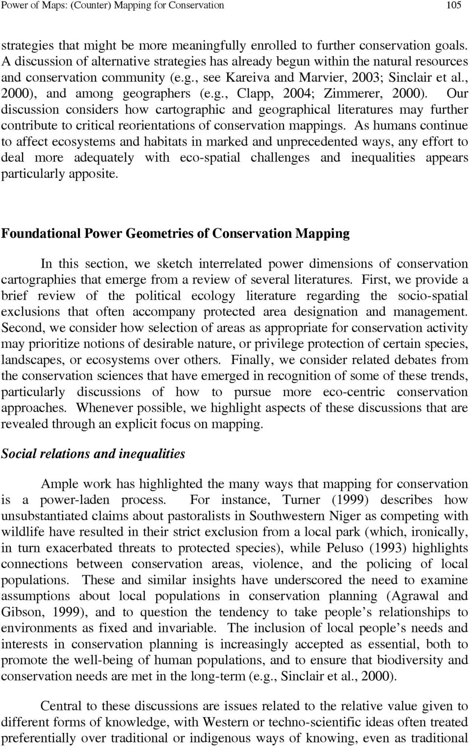 g., Clapp, 2004; Zimmerer, 2000). Our discussion considers how cartographic and geographical literatures may further contribute to critical reorientations of conservation mappings.