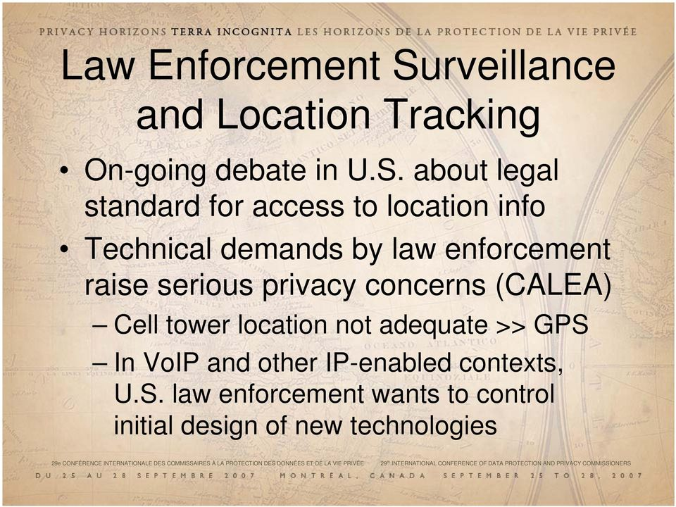about legal standard for access to location info Technical demands by law enforcement raise serious privacy concerns (CALEA) Cell
