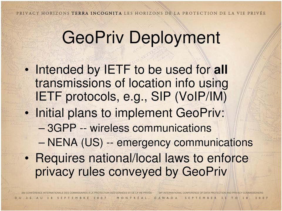 , SIP (VoIP/IM) Initial plans to implement GeoPriv: 3GPP -- wireless communications NENA (US) -- emergency