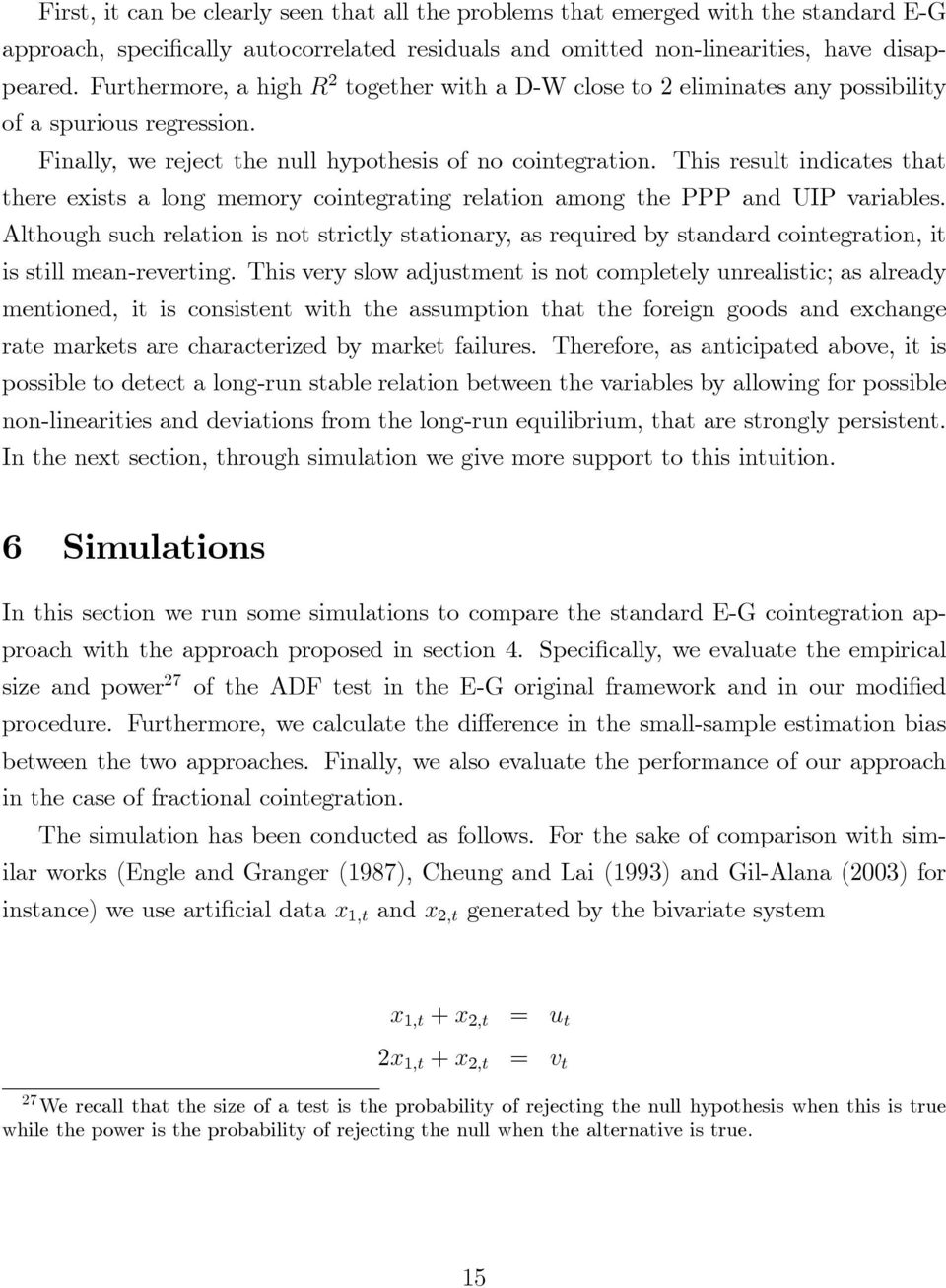 This result indicates that there exists a long memory cointegrating relation among the PPP and UIP variables.