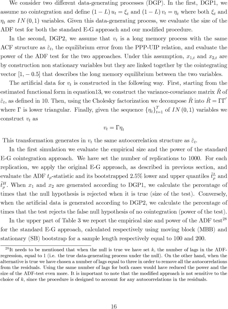 "In the second, DGP2, we assume that v t is a long memory process with the same ACF structure as ^"" t, the equilibrium error from the PPP-UIP relation, and evaluate the power of the ADF test for the"