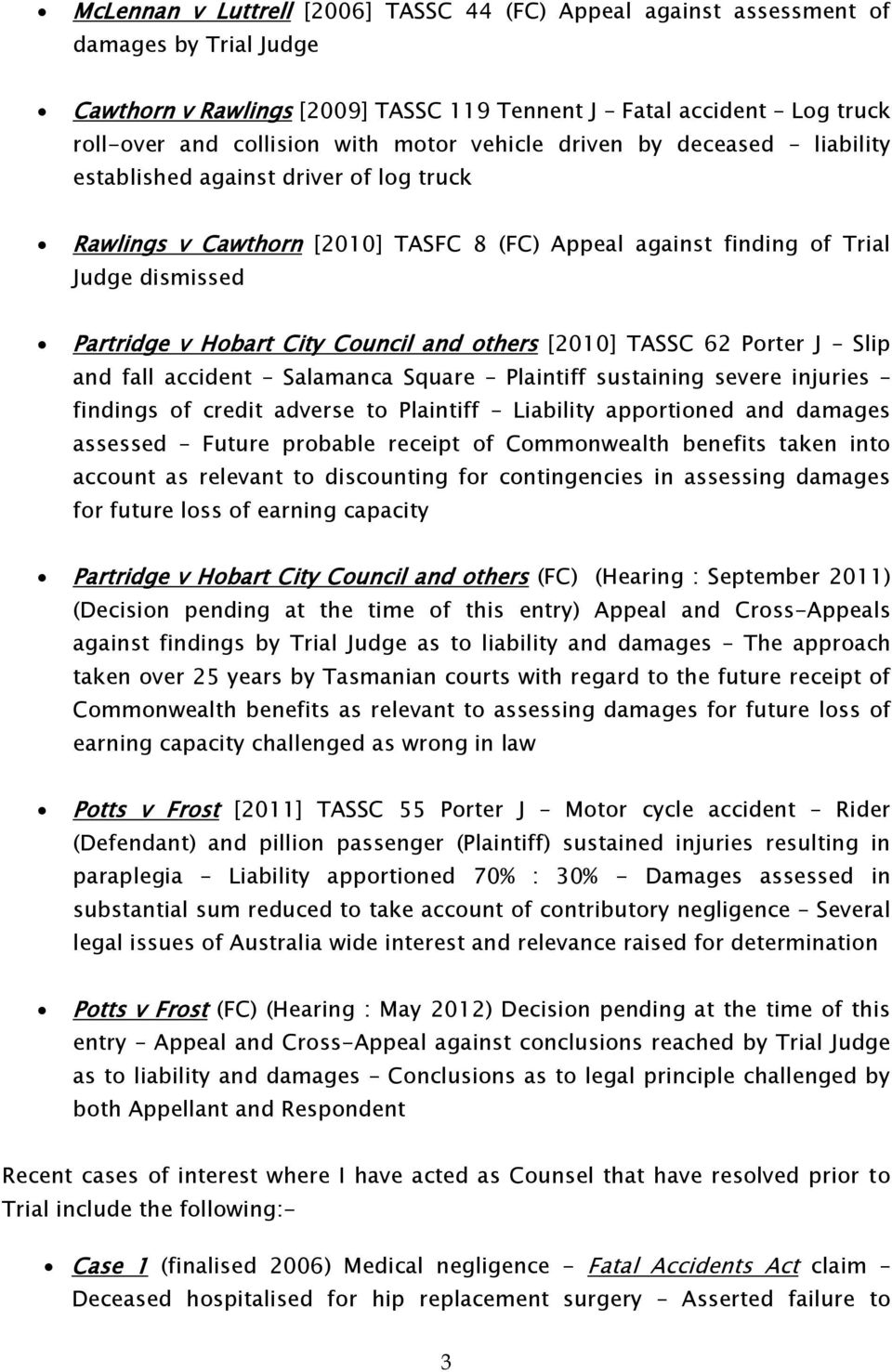 and others [2010] TASSC 62 Porter J Slip and fall accident Salamanca Square Plaintiff sustaining severe injuries findings of credit adverse to Plaintiff Liability apportioned and damages assessed