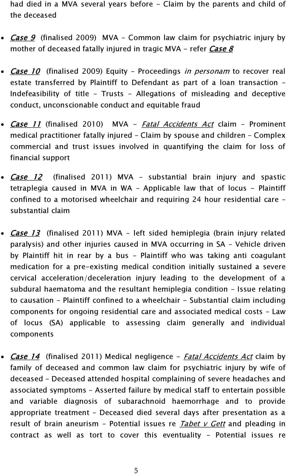 Trusts Allegations of misleading and deceptive conduct, unconscionable conduct and equitable fraud Case 11 (finalised 2010) MVA - Fatal Accidents Act claim Prominent medical practitioner fatally