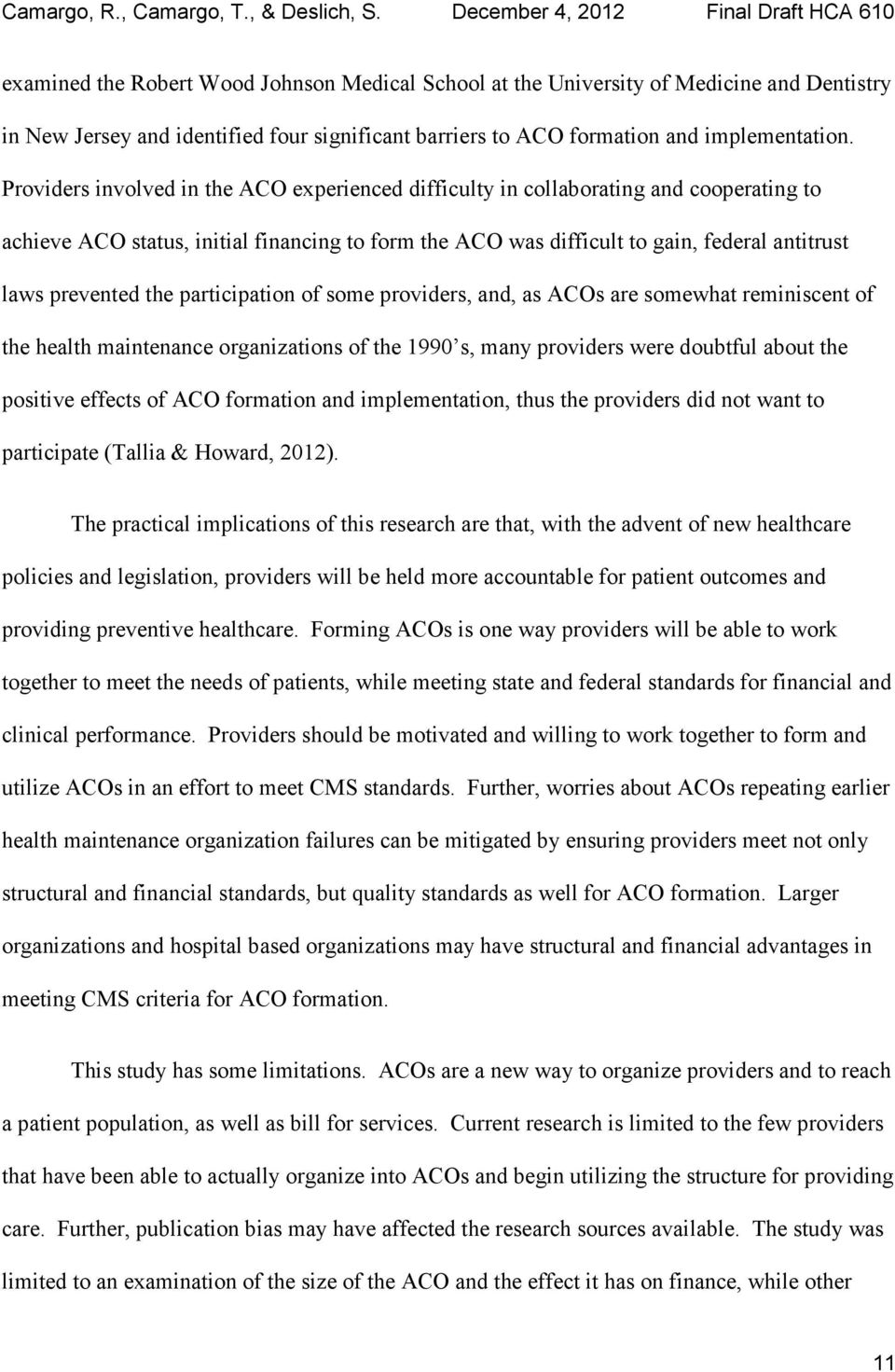 the participation of some providers, and, as ACOs are somewhat reminiscent of the health maintenance organizations of the 1990 s, many providers were doubtful about the positive effects of ACO