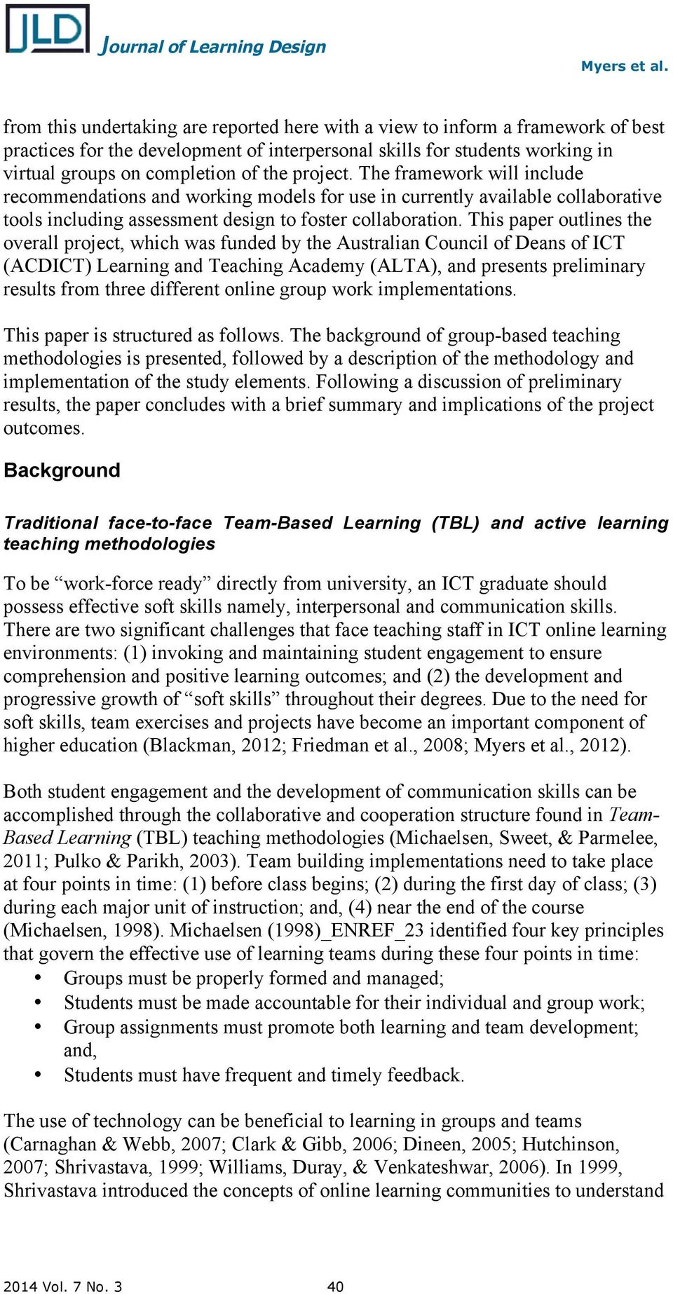 This paper outlines the overall project, which was funded by the Australian Council of Deans of ICT (ACDICT) Learning and Teaching Academy (ALTA), and presents preliminary results from three