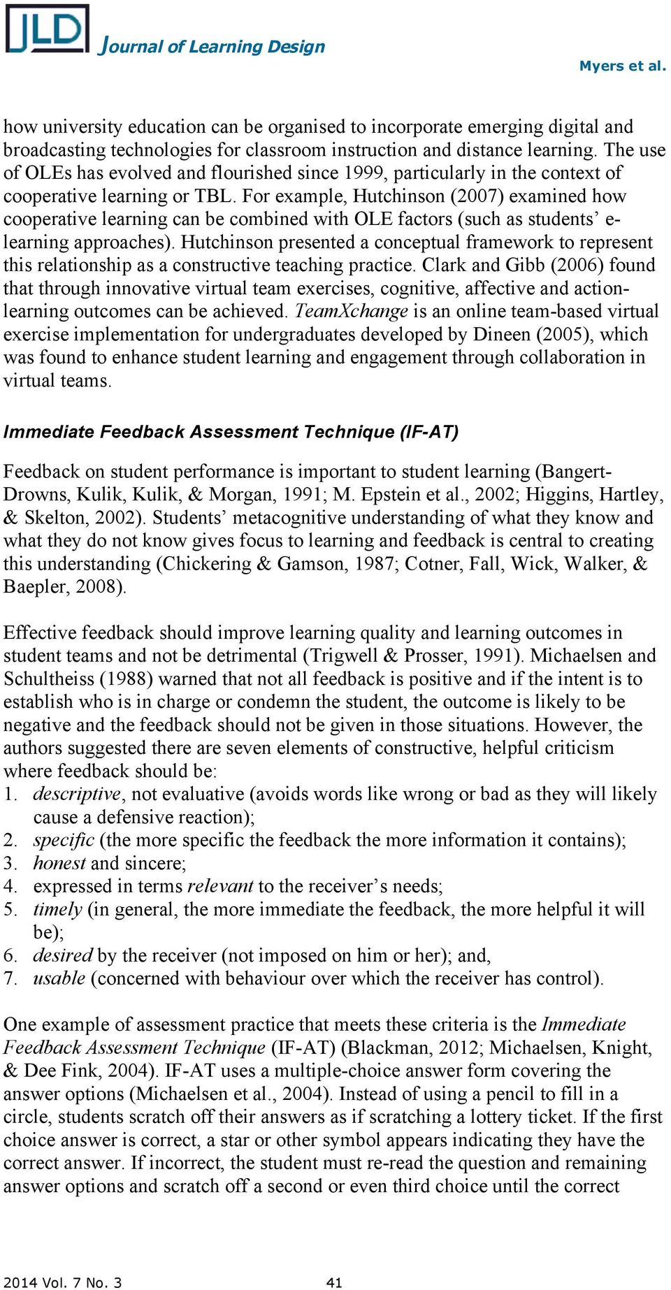 For example, Hutchinson (2007) examined how cooperative learning can be combined with OLE factors (such as students e- learning approaches).