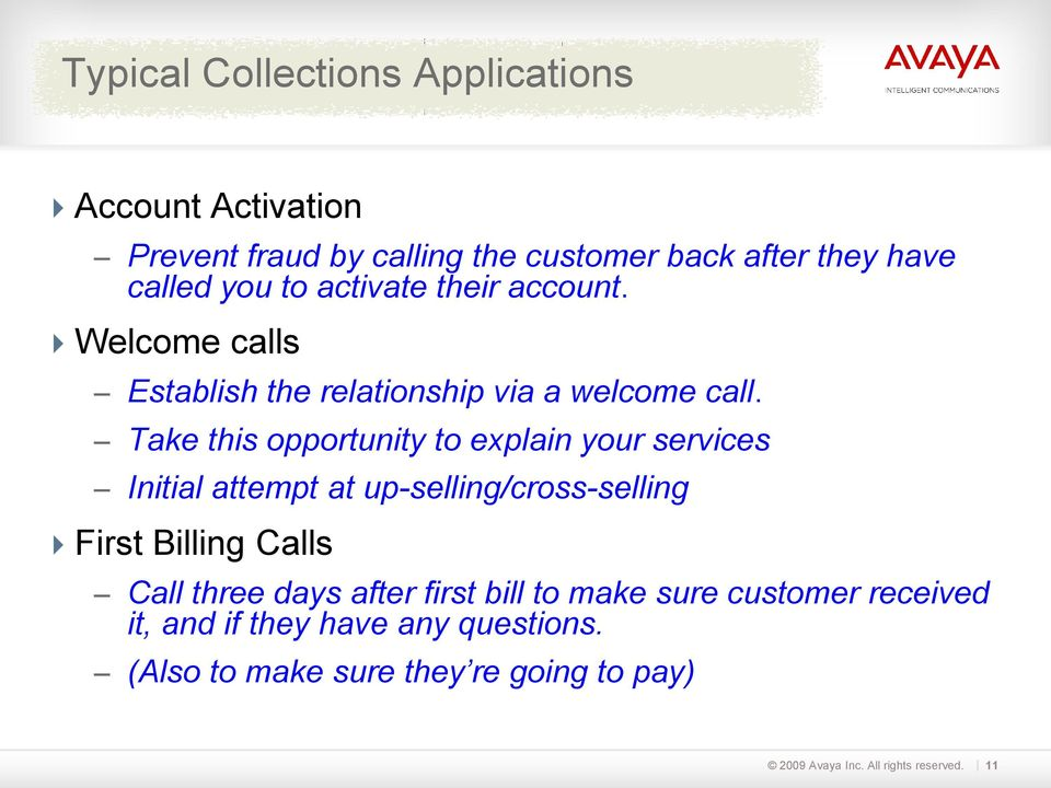 Take this opportunity to explain your services Initial attempt at up-selling/cross-selling First Billing Calls Call three