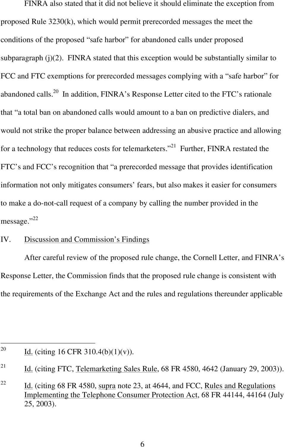 FINRA stated that this exception would be substantially similar to FCC and FTC exemptions for prerecorded messages complying with a safe harbor for abandoned calls.
