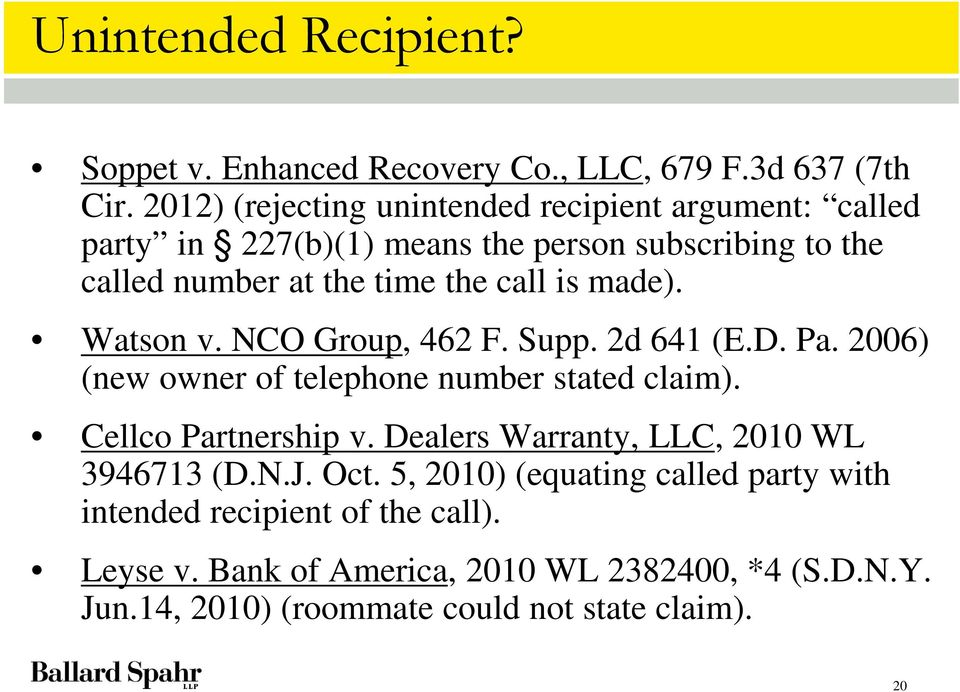 made). Watson v. NCO Group, 462 F. Supp. 2d 641 (E.D. Pa. 2006) (new owner of telephone number stated claim). Cellco Partnership v.
