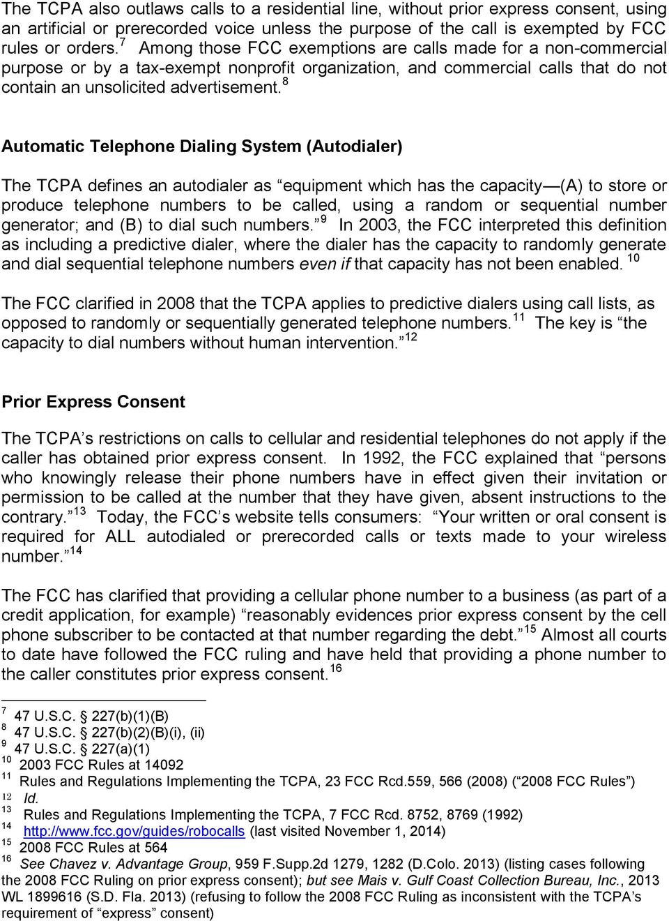 8 Automatic Telephone Dialing System (Autodialer) The TCPA defines an autodialer as equipment which has the capacity (A) to store or produce telephone numbers to be called, using a random or