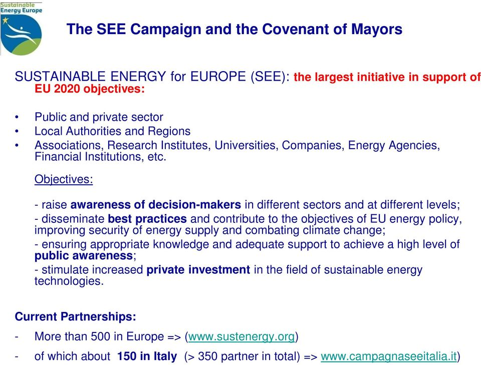 Objectives: - raise awareness of decision-makers in different sectors and at different levels; - disseminate best practices and contribute to the objectives of EU energy policy, improving security of