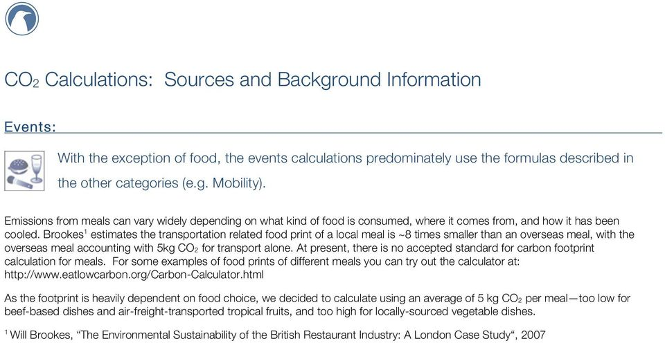 Brookes 1 estimates the transportation related food print of a local meal is ~8 times smaller than an overseas meal, with the overseas meal accounting with 5kg CO2 for transport alone.