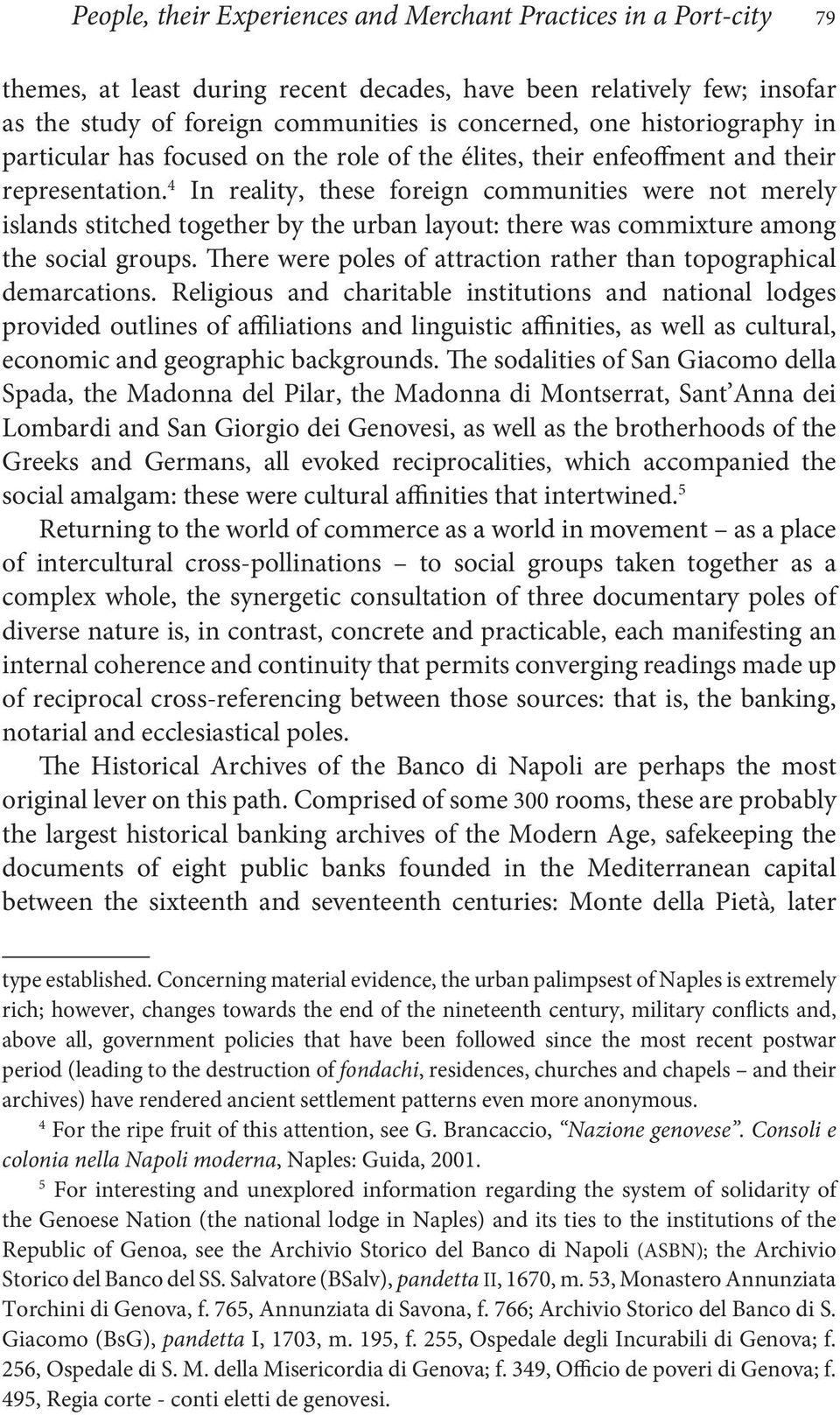 4 In reality, these foreign communities were not merely islands stitched together by the urban layout: there was commixture among the social groups.