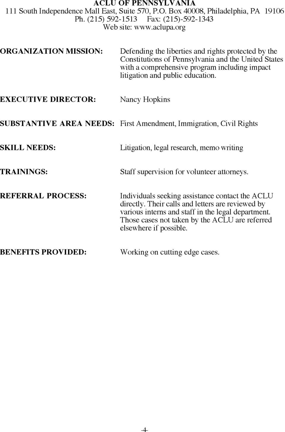 EXECUTIVE DIRECTOR: Nancy Hopkins SUBSTANTIVE AREA NEEDS: First Amendment, Immigration, Civil Rights SKILL NEEDS: Litigation, legal research, memo writing TRAININGS: Staff supervision for volunteer