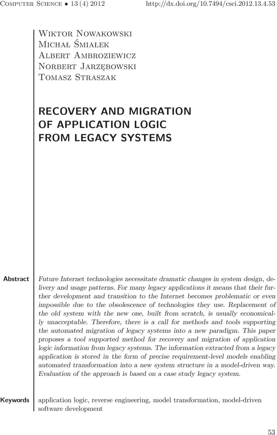 4/csci.2012.13.4.53 Wiktor Nowakowski Michał Śmiałek Albert Ambroziewicz Norbert Jarzębowski Tomasz Straszak RECOVERY AND MIGRATION OF APPLICATION LOGIC FROM LEGACY SYSTEMS Abstract Future Internet