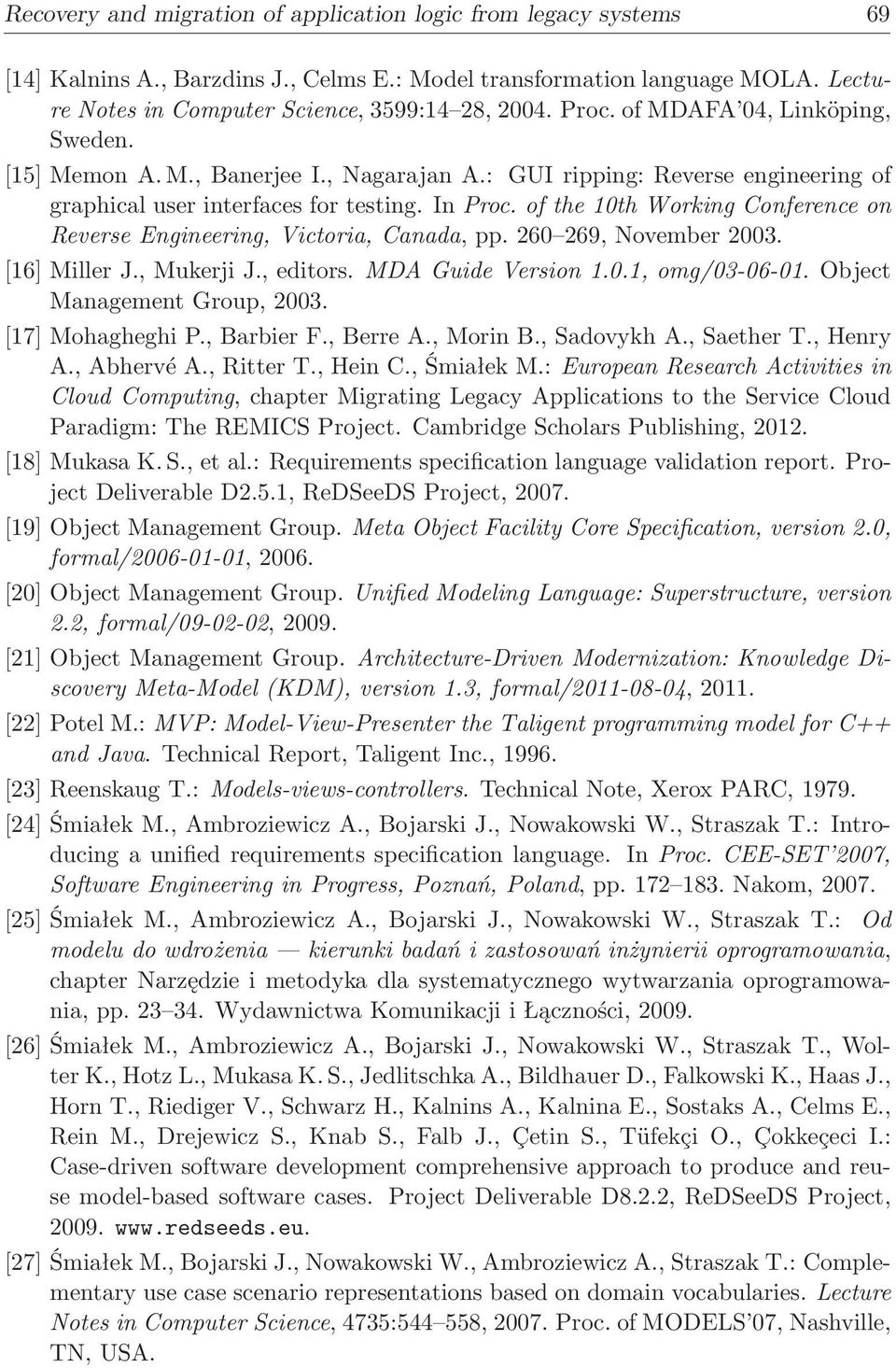 of the 10th Working Conference on Reverse Engineering, Victoria, Canada, pp. 260 269, November 2003. [16] Miller J., Mukerji J., editors. MDA Guide Version 1.0.1, omg/03-06-01.