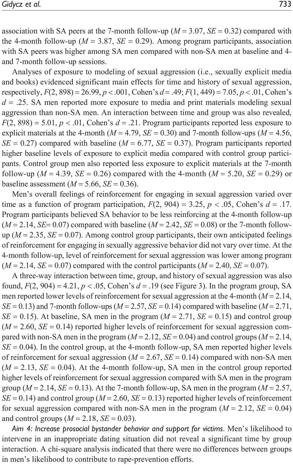 Analyses of exposure to modeling of sexual aggression (i.e., sexually explicit media and books) evidenced significant main effects for time and history of sexual aggression, respectively, F(2, 898) = 26.
