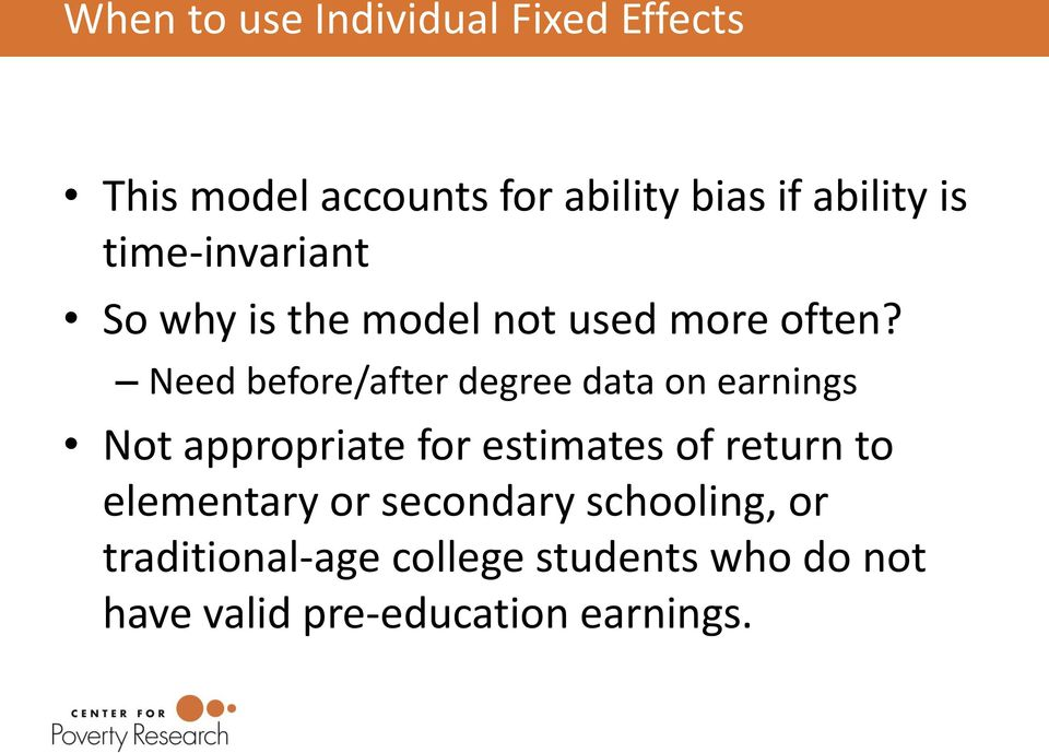 Need before/after degree data on earnings Not appropriate for estimates of return to