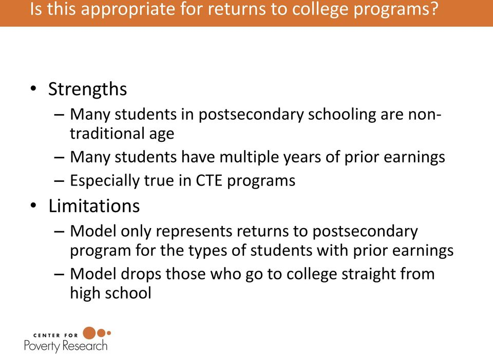 multiple years of prior earnings Especially true in CTE programs Limitations Model only