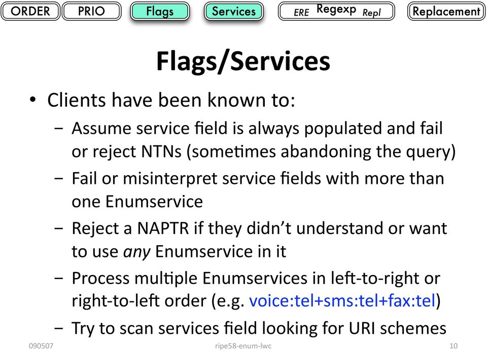 NAPTR if they didn t understand or want to use any Enumservice in it - Process mul<ple Enumservices in les to