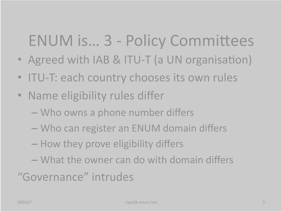 phone number differs Who can register an ENUM domain differs How they prove