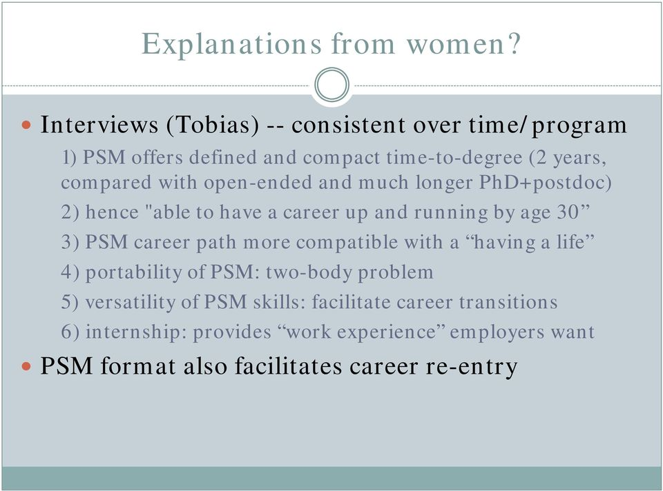 "open-ended and much longer PhD+postdoc) 2) hence ""able to have a career up and running by age 30 3) PSM career path more"
