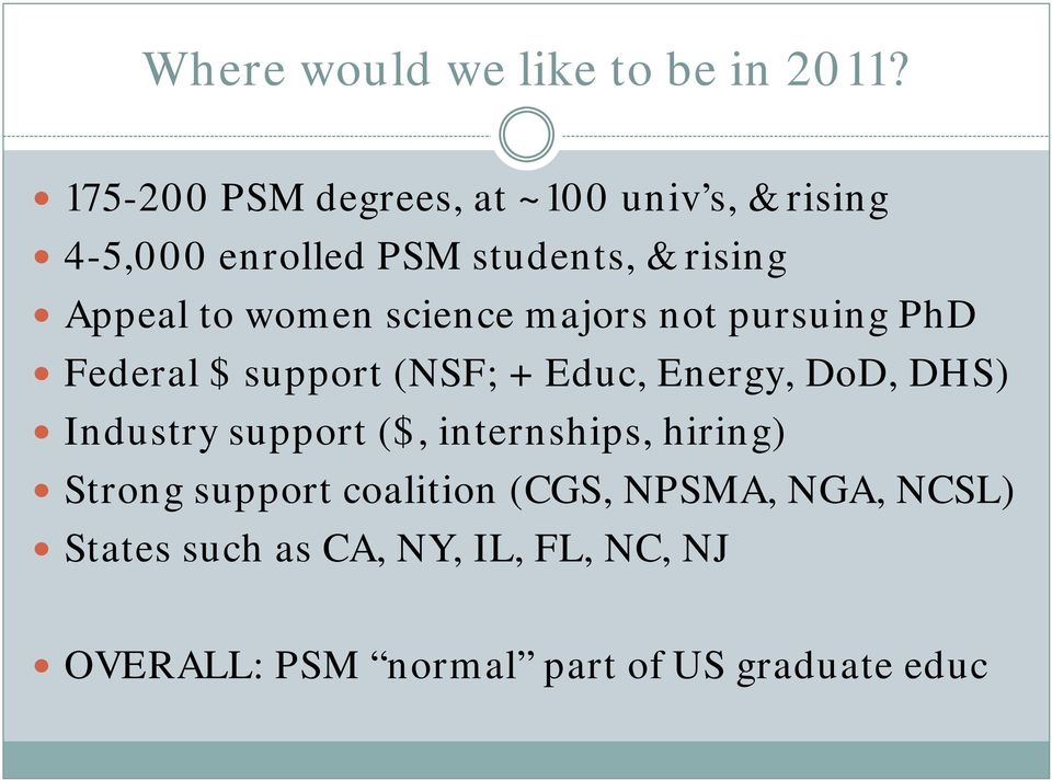 women science majors not pursuing PhD Federal $ support (NSF; + Educ, Energy, DoD, DHS) Industry