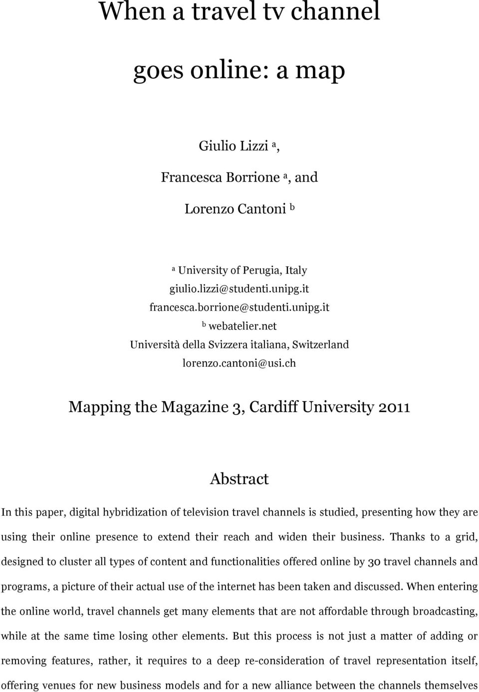 ch Mapping the Magazine 3, Cardiff University 2011 Abstract In this paper, digital hybridization of television travel channels is studied, presenting how they are using their online presence to