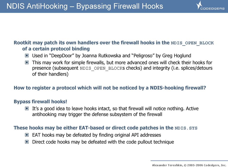 Bypass firewall hooks! It s a good idea to leave hooks intact, so that firewall will notice nothing.